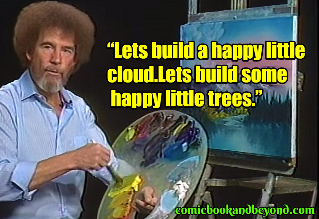 100+ Bob Ross Quotes Which Are As Artsy As His Paintings - Comic